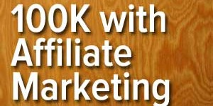 100K With Affiliate Marketing